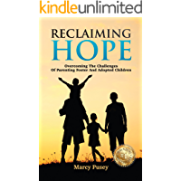 Reclaiming Hope: Overcoming the Challenges of Parenting Foster and Adopted Children