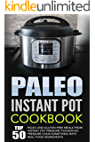 Paleo Instant Pot Cookbook: Top 50 Paleo And Gluten-Free Meals From Instant Pot Pressure Cooker-Go Pressure Cook Something With Real Food Ingredients