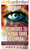 Third Eye: 7 Techniques to Open Your Third Eye Chakra: Fast and Simple Techniques to Increase Awareness and Consciousness