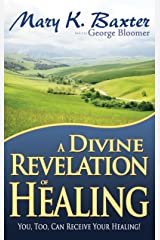 A Divine Revelation of Healing: You, Too, Can Receive Your Healing! Kindle Edition