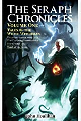 Tales of the White Witchman: The Seraph Chronicles Volume One Kindle Edition