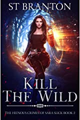 Kill the Wild (The Heinous Crimes of Sara Slick Book 2) Kindle Edition