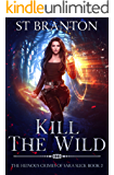 Kill the Wild (The Heinous Crimes of Sara Slick Book 2)