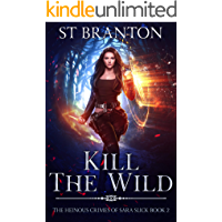 Kill the Wild (The Heinous Crimes of Sara Slick Book 2)