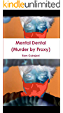 Mental Dental: (Murder by Proxy)