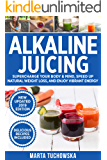Alkaline Juicing: Supercharge Your Body & Mind, Speed Up Natural Weight Loss, and Enjoy Vibrant Energy (Alkaline Drinks, Alkaline Diet for Beginners Book 2)
