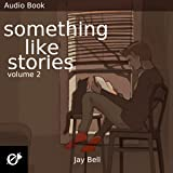 Something Like Stories: Volume Two