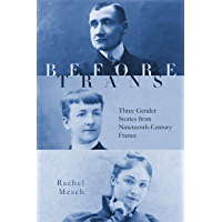Before Trans: Three Gender Stories from Nineteenth-Century France (English Edition)