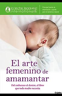 El arte femenino de amamantar (Spanish Edition)