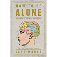 How to Be Alone: If You Want To, and Even If You Don't (English Edition)