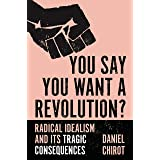 You Say You Want a Revolution?: Radical Idealism and Its Tragic Consequences