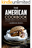 The American Cookbook - Your Best Guide to American Cooking: The #1 American Cookbook for Your Favorite American Food Dishes