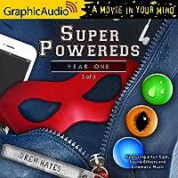 Super Powereds: Year One (3 of 3) [Dramatized Adaptation]