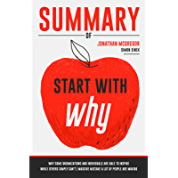 Summary of Start with Why: Why Some Organizations And Individuals Are Able To Inspire While Others Simply Can't…