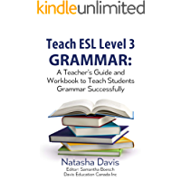 Teach ESL Level 3 Grammar: A Teacher's Guide and Workbook To Teach Students Grammar Successfully: (Grammar, ESL, ELL, Level 3, Level three, English, Teacher's Guide, Workbook)