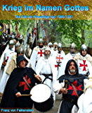 Krieg im Namen Gottes: Die Zeit der Kreuzzüge von 1095-1291 (German Edition)