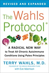 The Wahls Protocol: A Radical New Way to Treat All Chronic Autoimmune Conditions Using Paleo Principles Kindle Edition