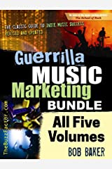 Guerrilla Music Marketing BUNDLE: Volumes 1-5: 201 Self-Promotion Ideas for Songwriters, Musicians & Bands (Guerrilla Music Marketing Series Book 6)