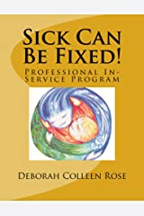 Sick Can Be Fixed! Professional In-Service Program Kindle Edition