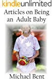 Being an Adult baby: Articles and essays on being an adult baby (English Edition)