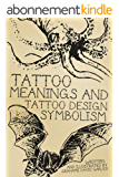 Tattoo Meanings & Tattoo Design Symbolism (English Edition)