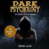 Dark Psychology: 3 Books in 1: The Mechanisms of Change