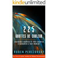225 Gouttes de couleur: Histoires courtes et très courtes à savourer à tout moment (FPTM t. 1) (French Edition)