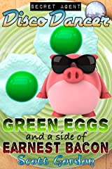Secret Agent Disco Dancer: Green Eggs and a Side of Earnest Bacon Kindle Edition