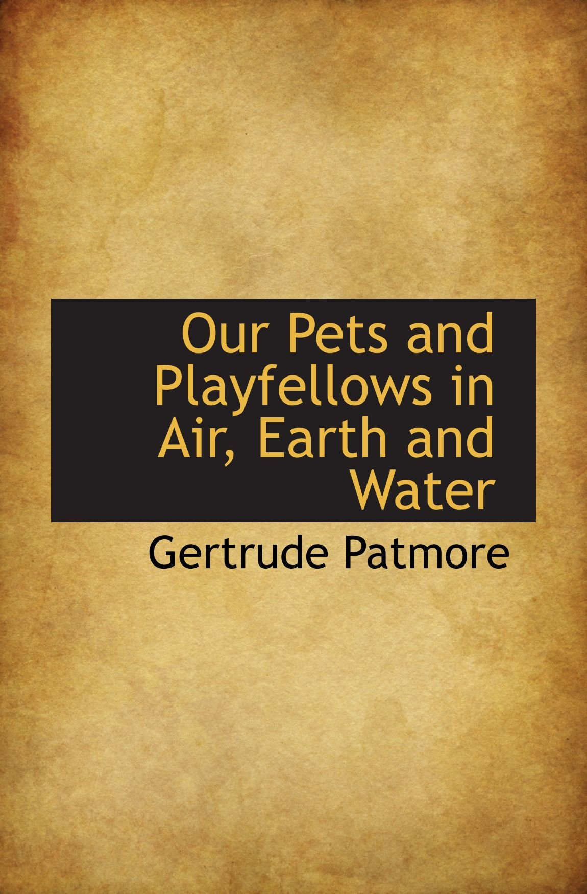 Our Pets and Playfellows in Air, Earth and Water PDF