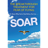 Soar: The Breakthrough Treatment for Fear of Flying (English Edition)
