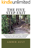 The Five Step Exit: Skills You Need to Leave A Narcissist, Psychopath, or Other Toxic Partner and Recover Your Happiness Now