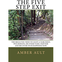 The Five Step Exit: Skills You Need to Leave A Narcissist, Psychopath, or Other Toxic Partner and Recover Your Happiness Now (English Edition)