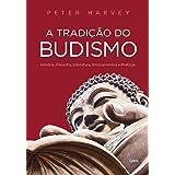 A Tradição do Budismo: História, Filosofia, Literatura, Ensinamentos e Práticas
