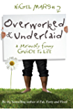 Overworked and Underlaid: A seriously funny guide to life (English Edition)