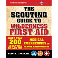 The Scouting Guide to Wilderness First Aid: An Official Boy Scouts of America Handbook: More Than 200 Essential Skills for Medical Emergencies in Remote Environments