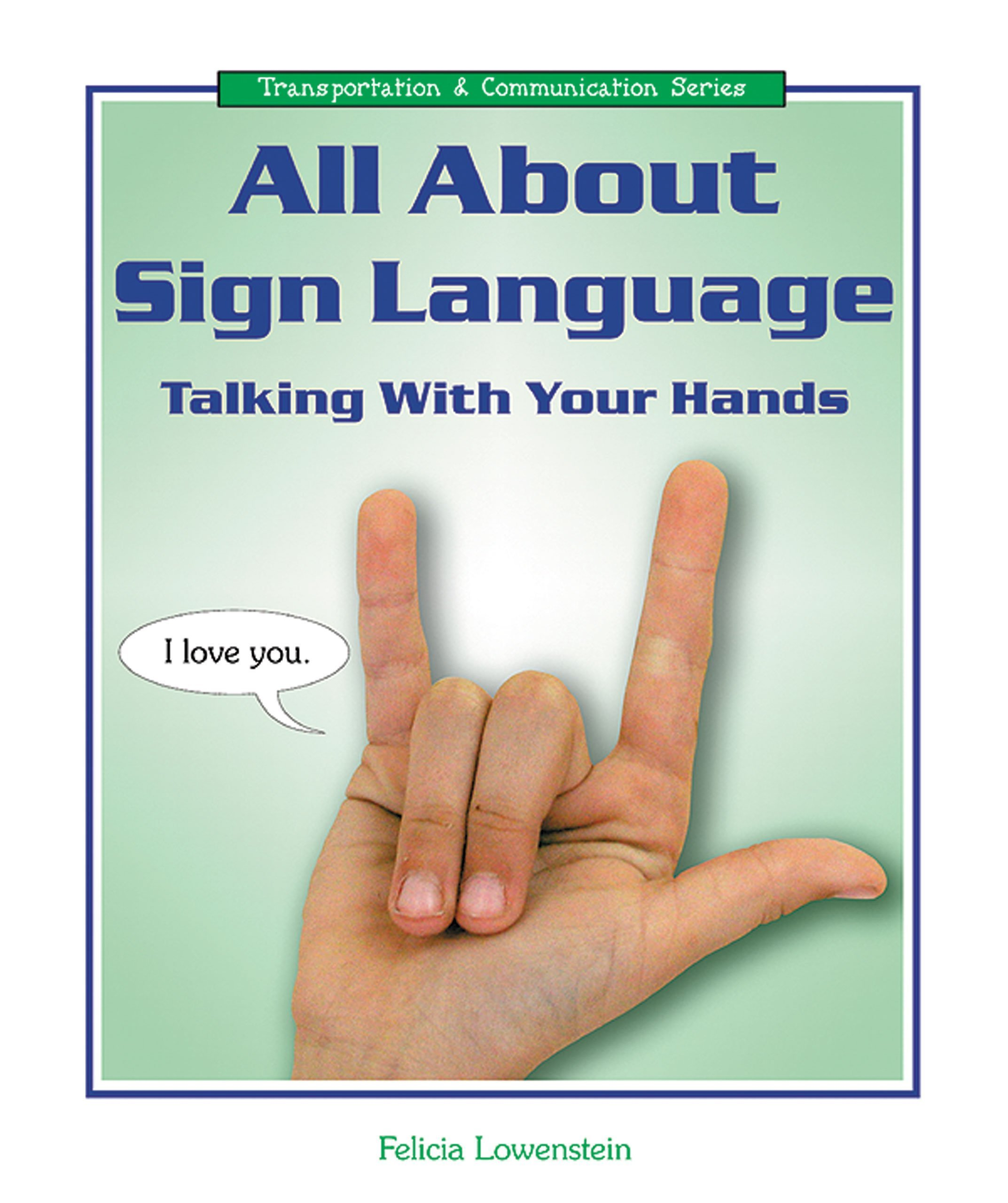All About Sign Language: Talking With Your Hands (Transportation and Communication Series) PDF