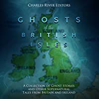 The Ghosts of the British Isles: A Collection of Ghost Stories and Other Supernatural Tales from Britain and Ireland