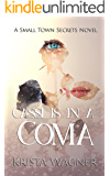 Cassi Is In A Coma: A Small Town Secrets Novel