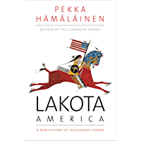 Lakota America: A New History of Indigenous Power (The Lamar Series in Western History) (English Edition)