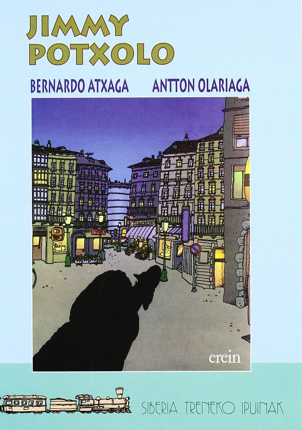 Jimmy Potxolo/Atxaga (Siberia treneko ipuinak) (Euskera) Tapa blanda – 3 dic 1998 Bernardo Atxaga Asun Balzola Elorza Erein Argitaletxea S.A.