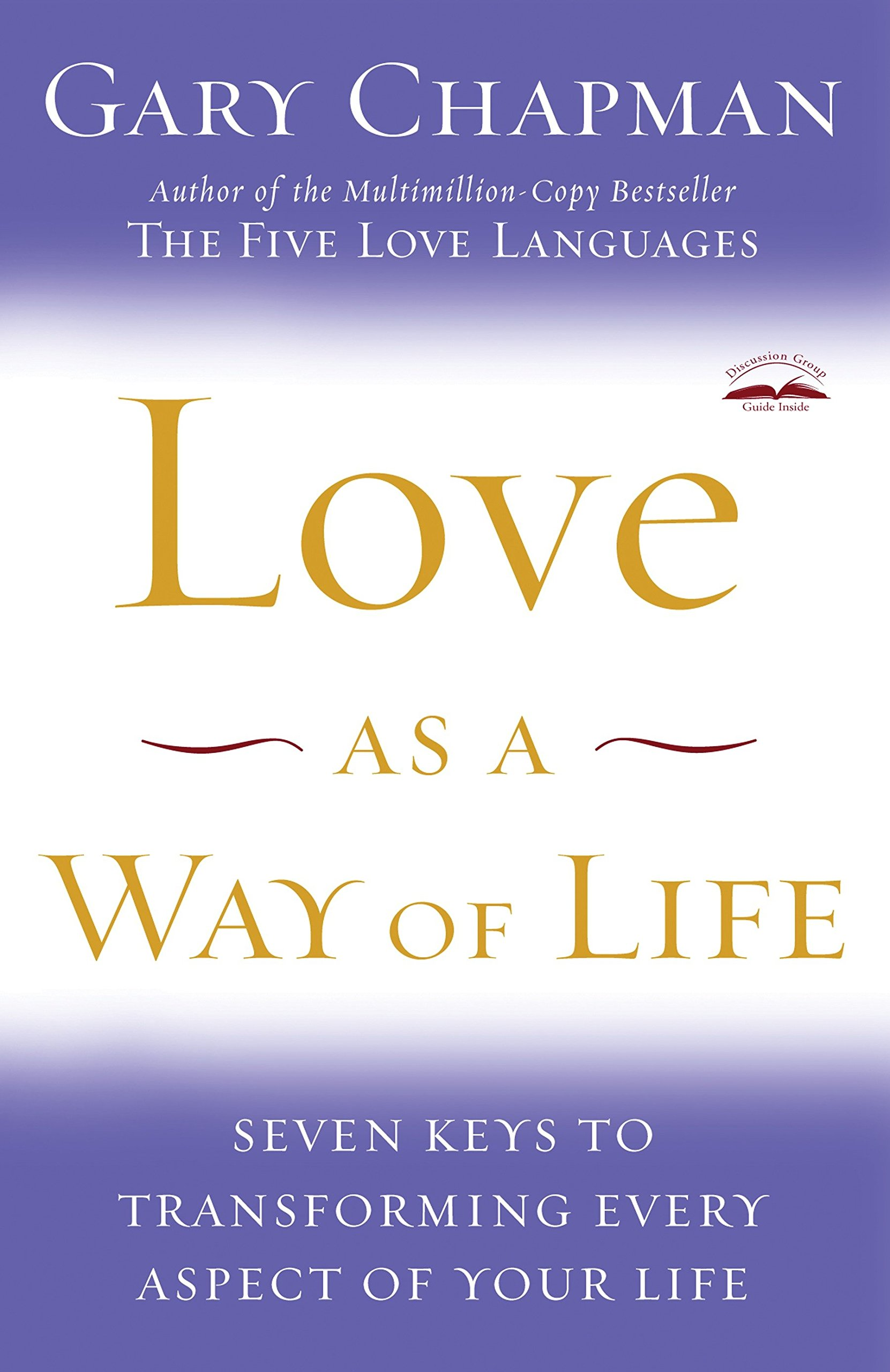 Love as a Way of Life: Seven Keys to Transforming Every Aspect of Your Life:  Gary Chapman: 0880801261318: Amazon.com: Books