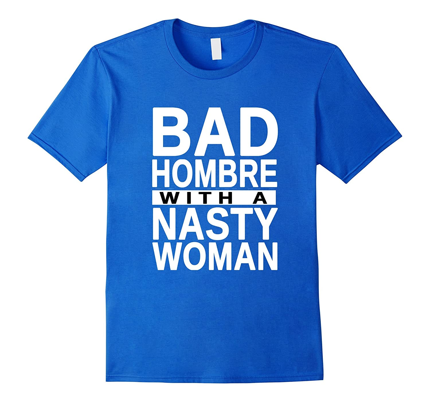 Bad Hombre With A Nasty Woman T shirt-Trump Clinton-BN