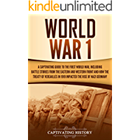 World War 1: A Captivating Guide to the First World War, Including Battle Stories from the Eastern and Western Front and…