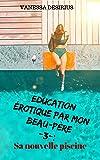 Education érotique avec mon beau--père -3-: Sa nouvelle piscine