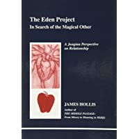 Hollis, J: Eden Project: In Search of the Magical Other - Jungian Perspective on Relationship