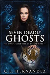 Seven Deadly Ghosts: The Complicated Life of Deegie Tibbs Book III Paperback
