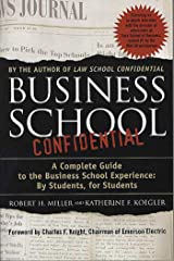 Business School Confidential: A Complete Guide to the Business School Experience: By Students, for Students Kindle Edition