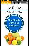 La Dieta Alcalina: Una Simple Forma de Adelgazar: Cómo perder peso con la dieta alcalina (Spanish Edition)