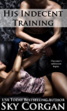 His Indecent Training (His Indecent Lessons Duet Book 2)