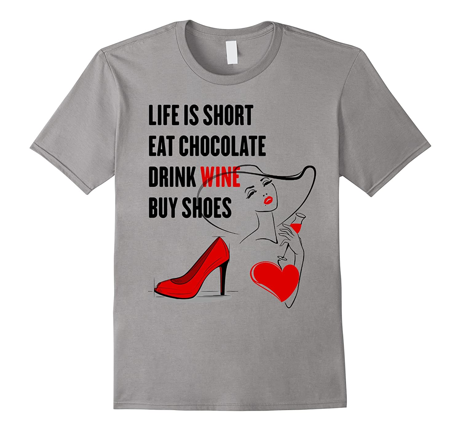 Life Is Too Short Shirt Eat Chocolate Drink Wine Buy Shoes-TD